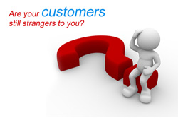 Are your customers still strangers to you?
